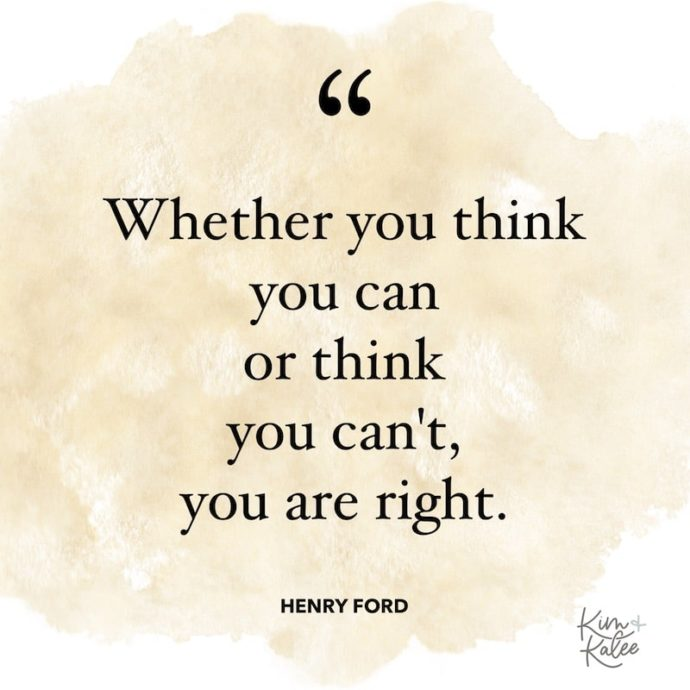 Whether you think you can or think you can't, you are right. - Henry Ford