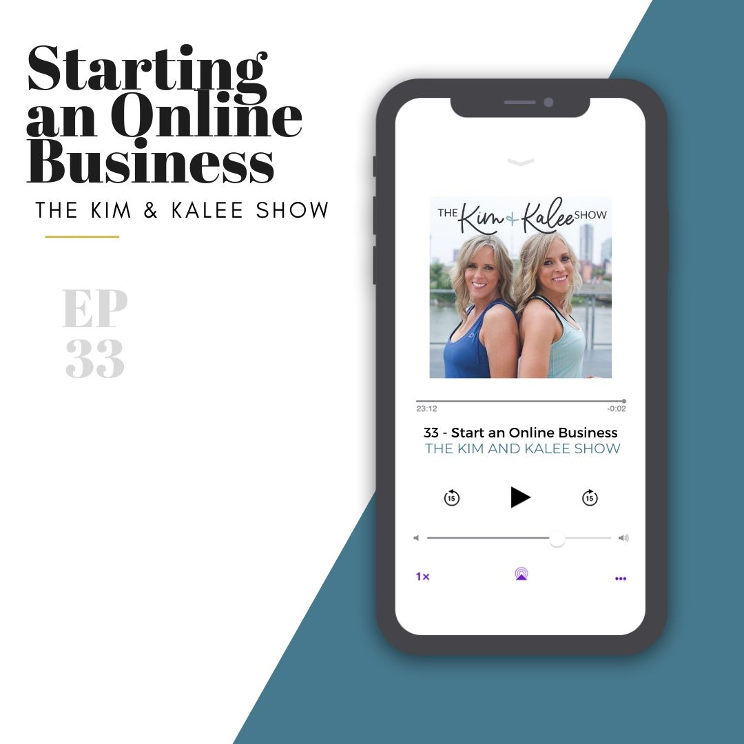 Highlights from Starting an Online Business Episode of The Kim and Kalee Show