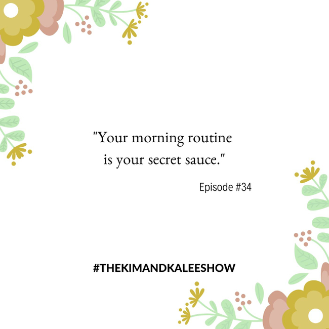 Your morning routine is your secret sauce - Kim and Kalee Show Ep 34